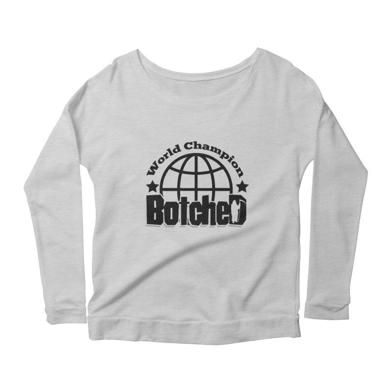 "Botched ""World Champ"" Women's Scoop Neck Longsleeve T-Shirt by lgda's Artist Shop"