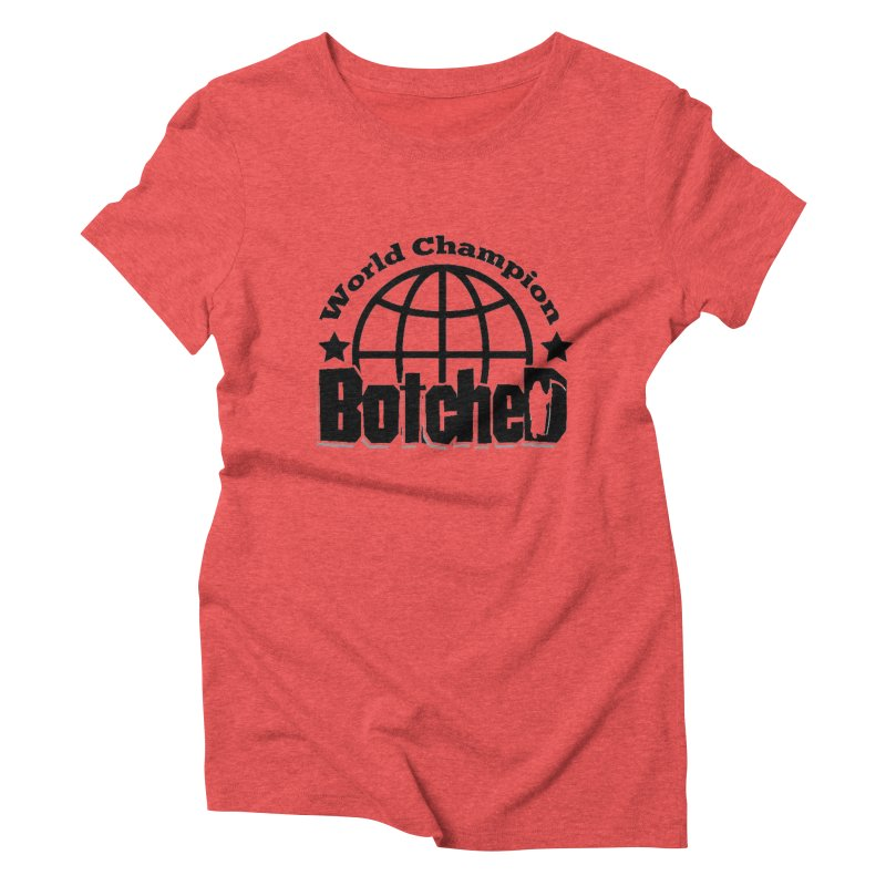 "Botched ""World Champ"" Women's Triblend T-Shirt by lgda's Artist Shop"