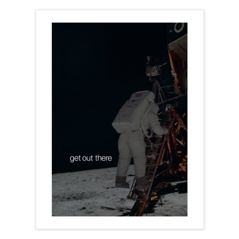 Get Out There Home Fine Art Print by LierreStudio's Artist Shop