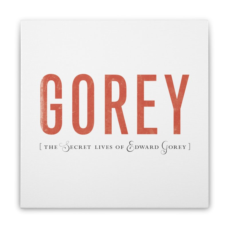 Gorey Home Stretched Canvas by Life Jacket Theatre Company