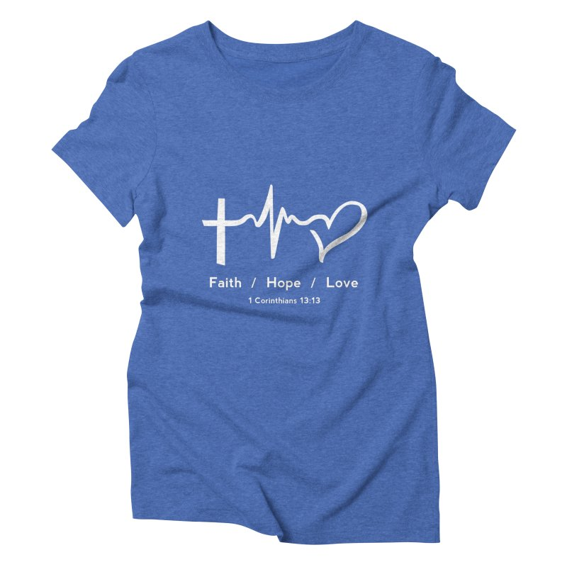 Faith, Hope, Love - White Women's Triblend T-Shirt by Light of the World Tees