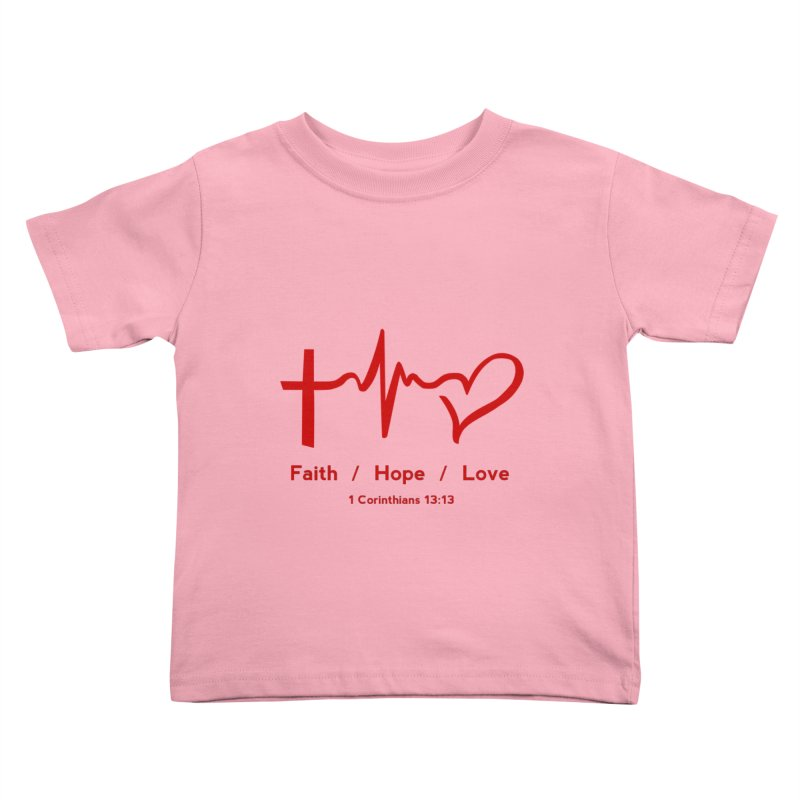 Faith, Hope, Love - Red Kids Toddler T-Shirt by Light of the World Tees