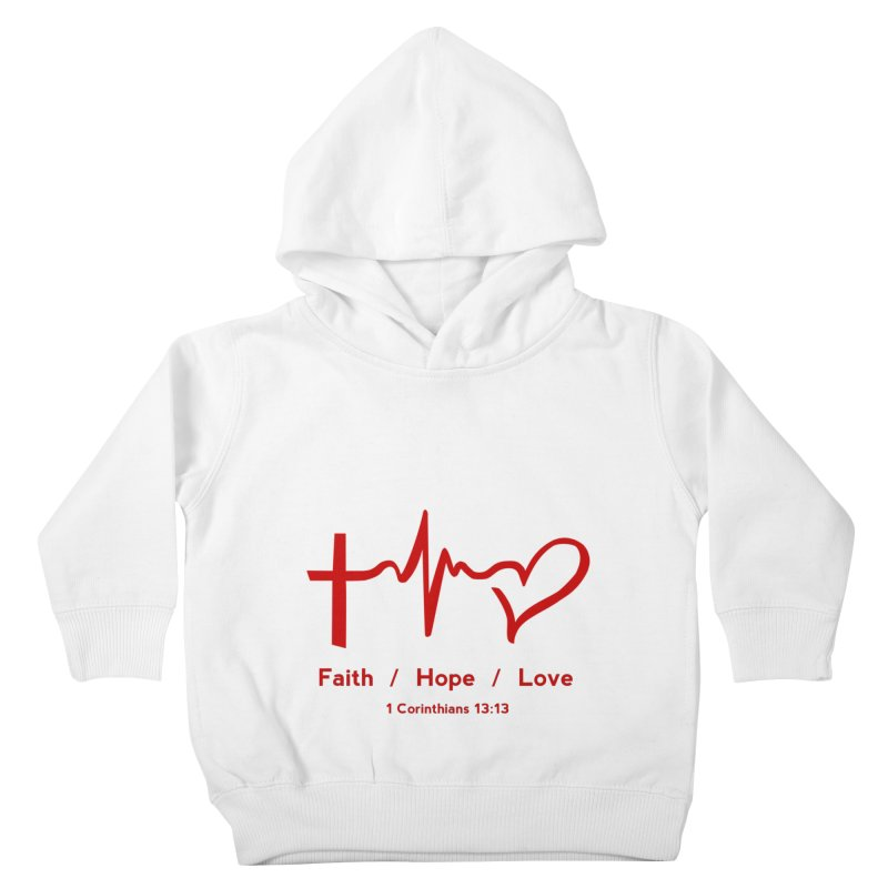 Faith, Hope, Love - Red Kids Toddler Pullover Hoody by Light of the World Tees
