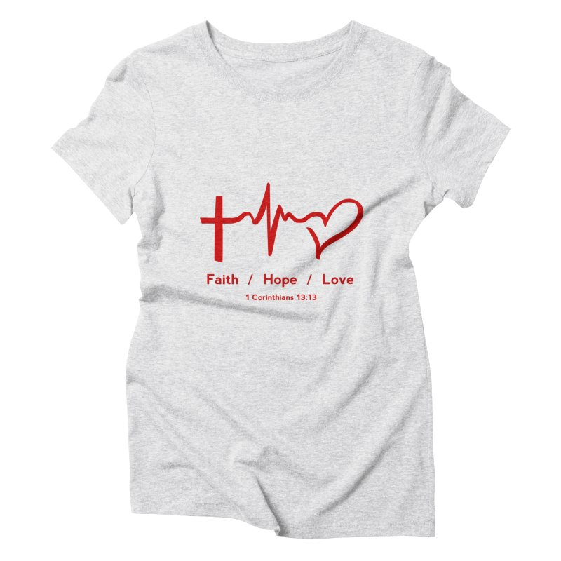 Faith, Hope, Love - Red Women's Triblend T-Shirt by Light of the World Tees