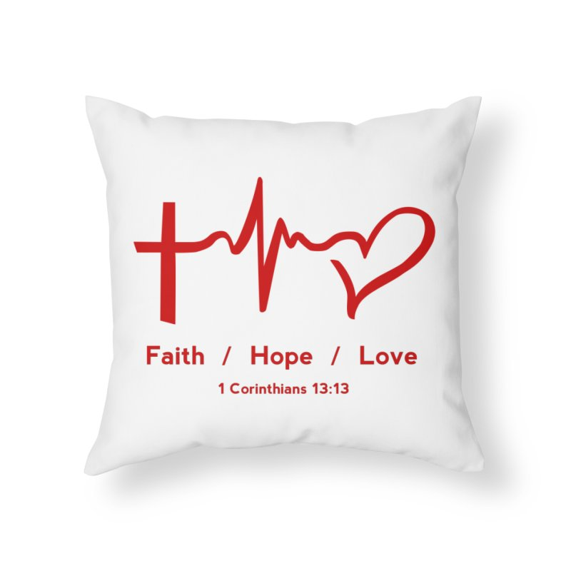 Faith, Hope, Love - Red Home Throw Pillow by Light of the World Tees