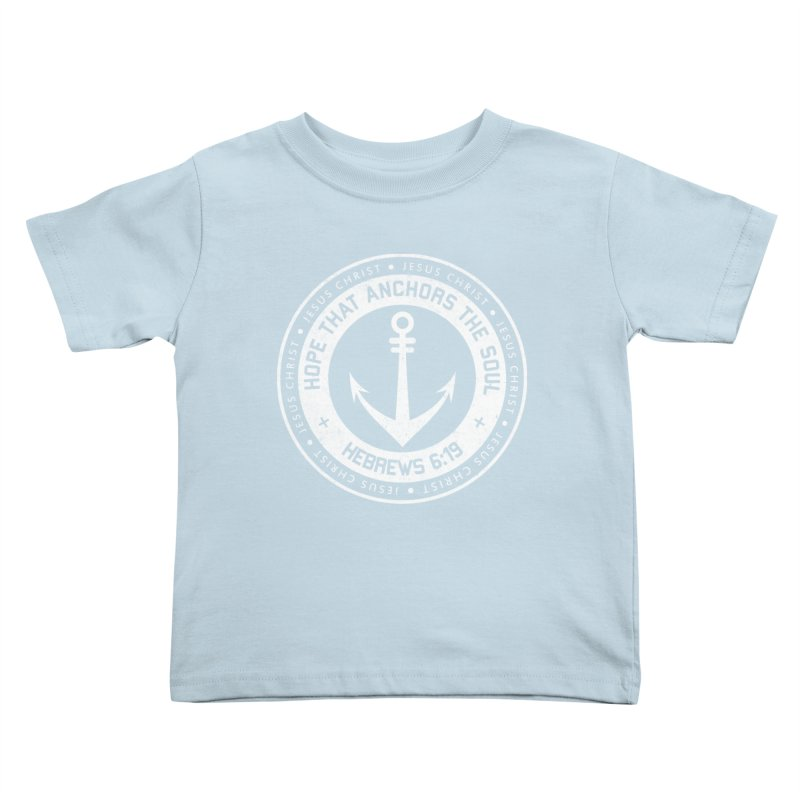 Hope Anchors the Soul - White Kids Toddler T-Shirt by Light of the World Tees