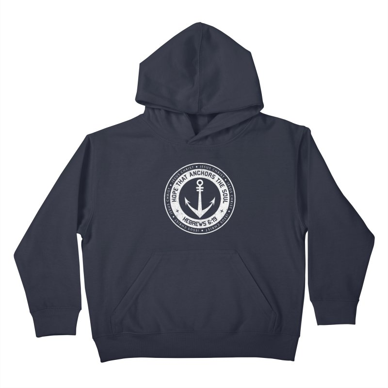 Hope Anchors the Soul - White Kids Pullover Hoody by Light of the World Tees