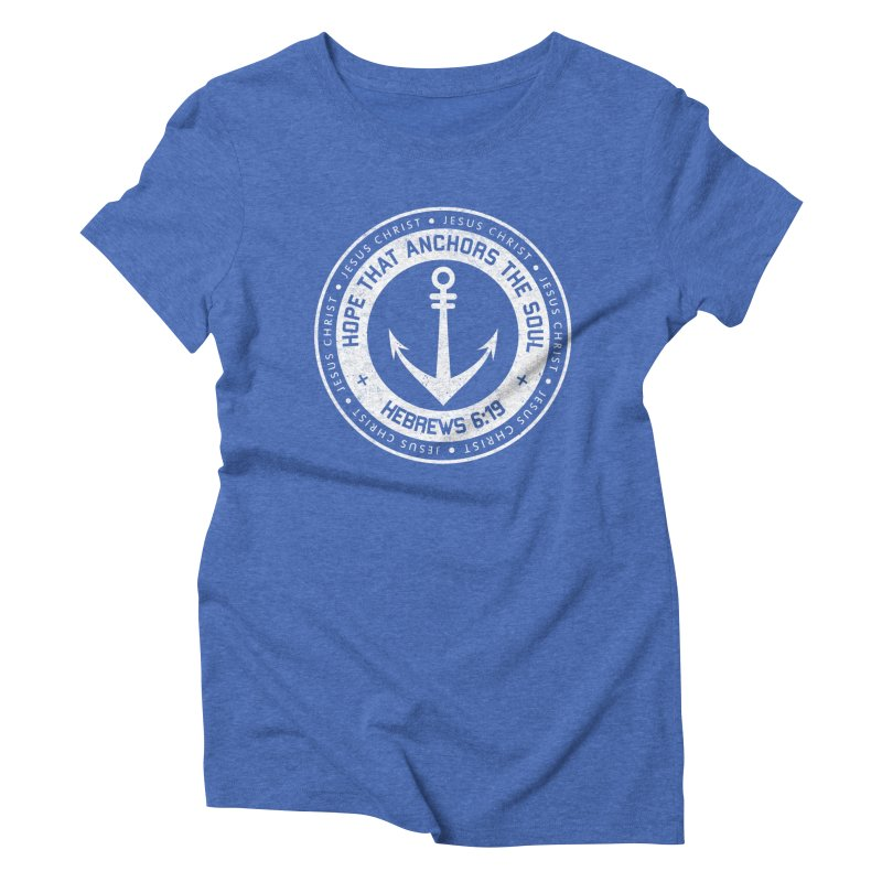Hope Anchors the Soul - White Women's Triblend T-Shirt by Light of the World Tees