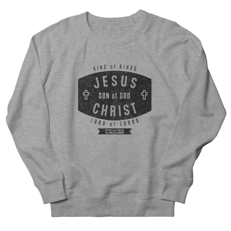 Jesus Christ, Son of God - King of Kings, Lord of Lords - Black Women's French Terry Sweatshirt by Light of the World Tees