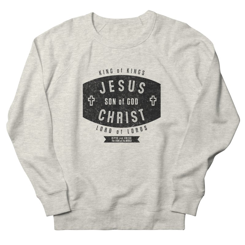 Jesus Christ, Son of God - King of Kings, Lord of Lords - Black Men's French Terry Sweatshirt by Light of the World Tees