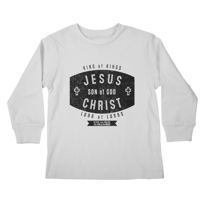 Jesus Christ, Son of God - King of Kings, Lord of Lords - Black Kids Longsleeve T-Shirt by Light of the World Tees