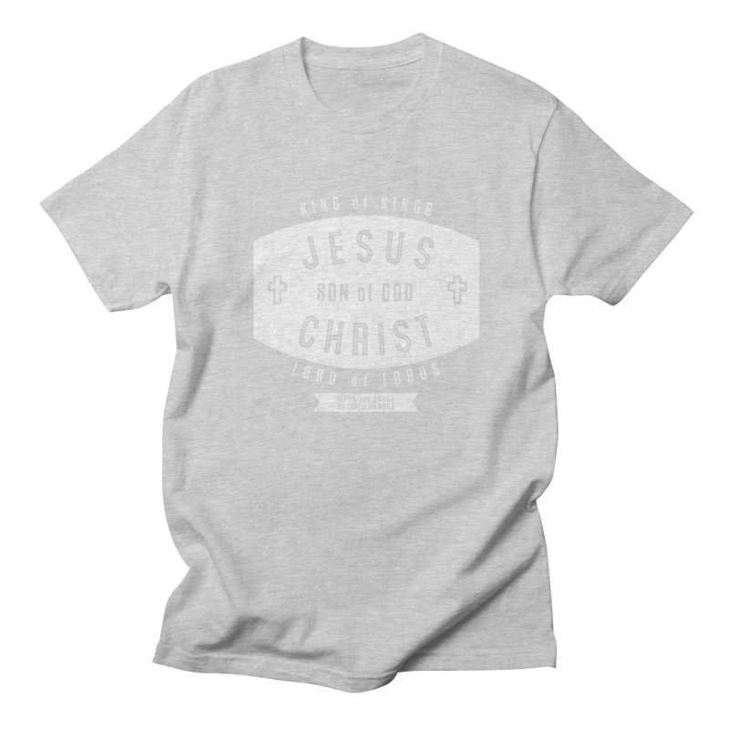 Jesus Christ, Son of God - King of Kings, Lord of Lords - White Women's Regular Unisex T-Shirt by Light of the World Tees