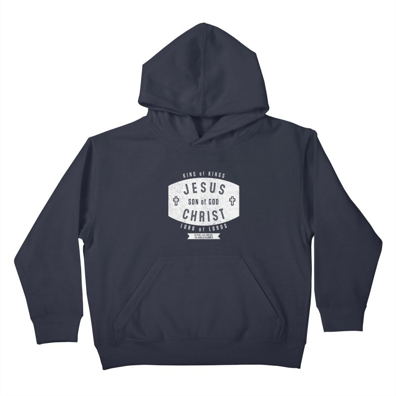 Jesus Christ, Son of God - King of Kings, Lord of Lords - White Kids Pullover Hoody by Light of the World Tees