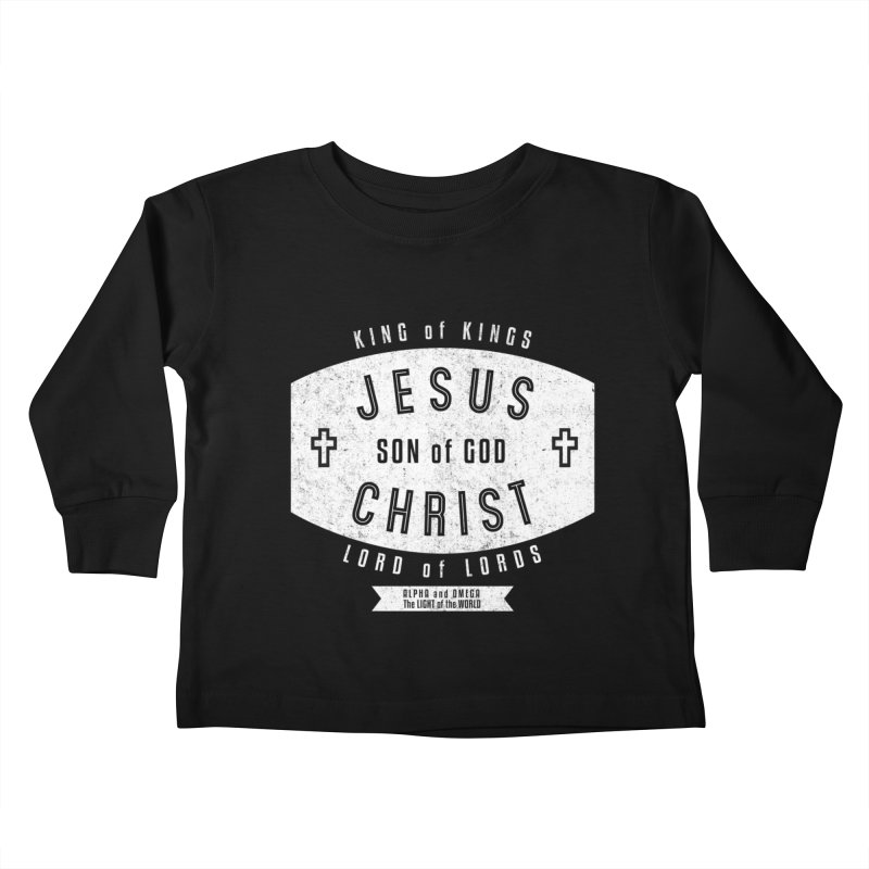 Jesus Christ, Son of God - King of Kings, Lord of Lords - White Kids Toddler Longsleeve T-Shirt by Light of the World Tees