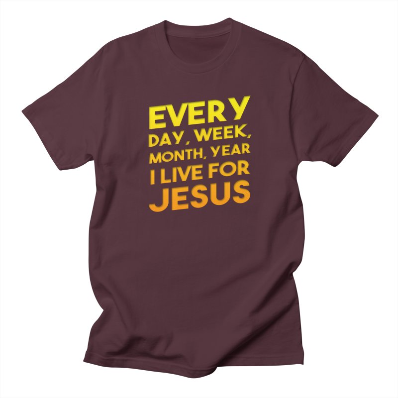 I Live For Jesus - Color Tees Women's Regular Unisex T-Shirt by Light of the World Tees