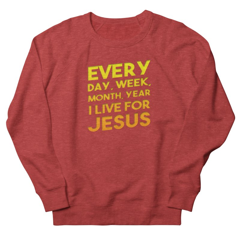 I Live For Jesus - Color Tees Women's French Terry Sweatshirt by Light of the World Tees