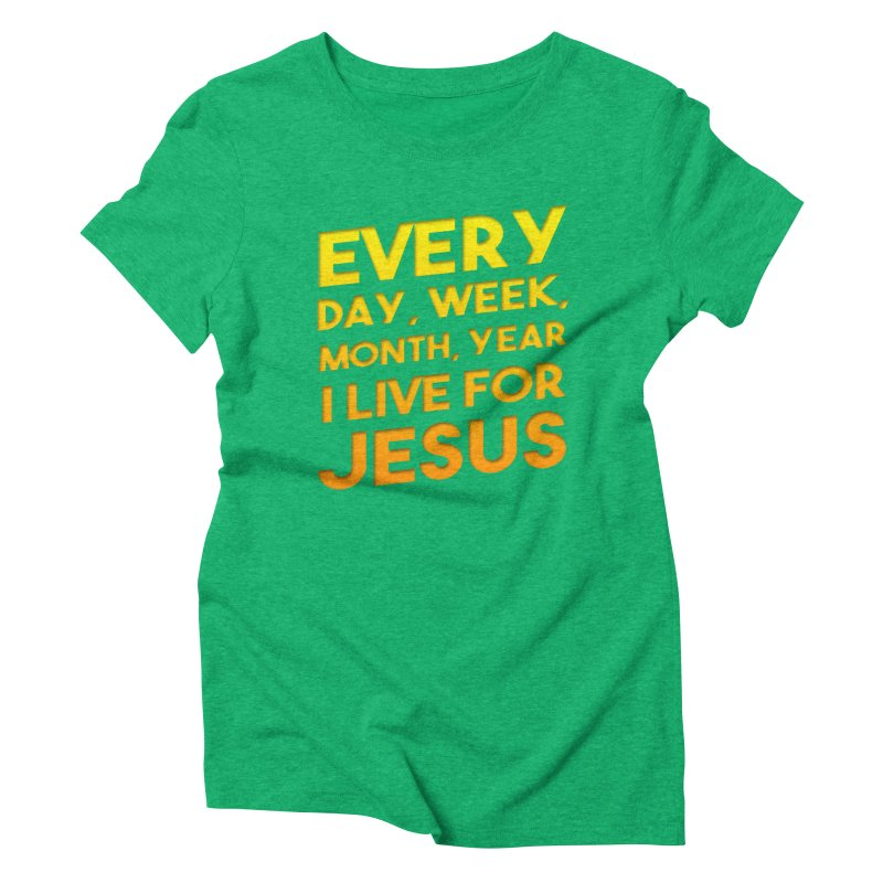 I Live For Jesus - Color Tees Women's Triblend T-Shirt by Light of the World Tees
