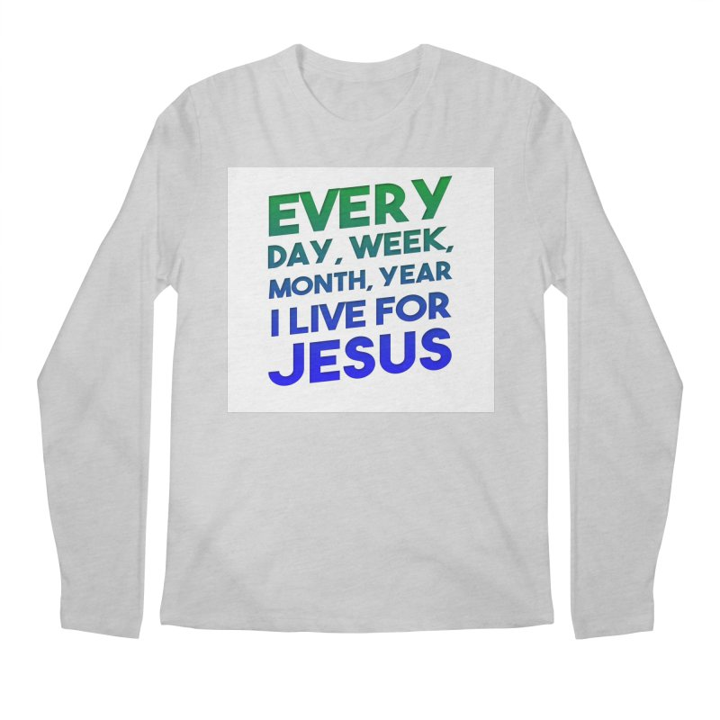 I Live For Jesus Men's Regular Longsleeve T-Shirt by Light of the World Tees
