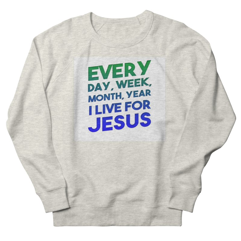 I Live For Jesus Women's Sweatshirt by Light of the World Tees