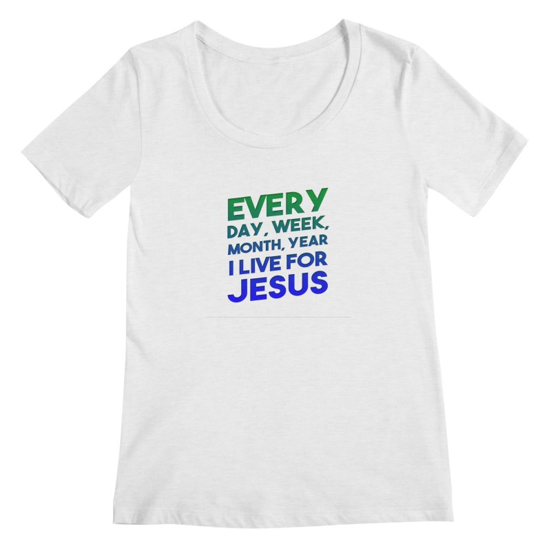 I Live For Jesus Women's Regular Scoop Neck by Light of the World Tees