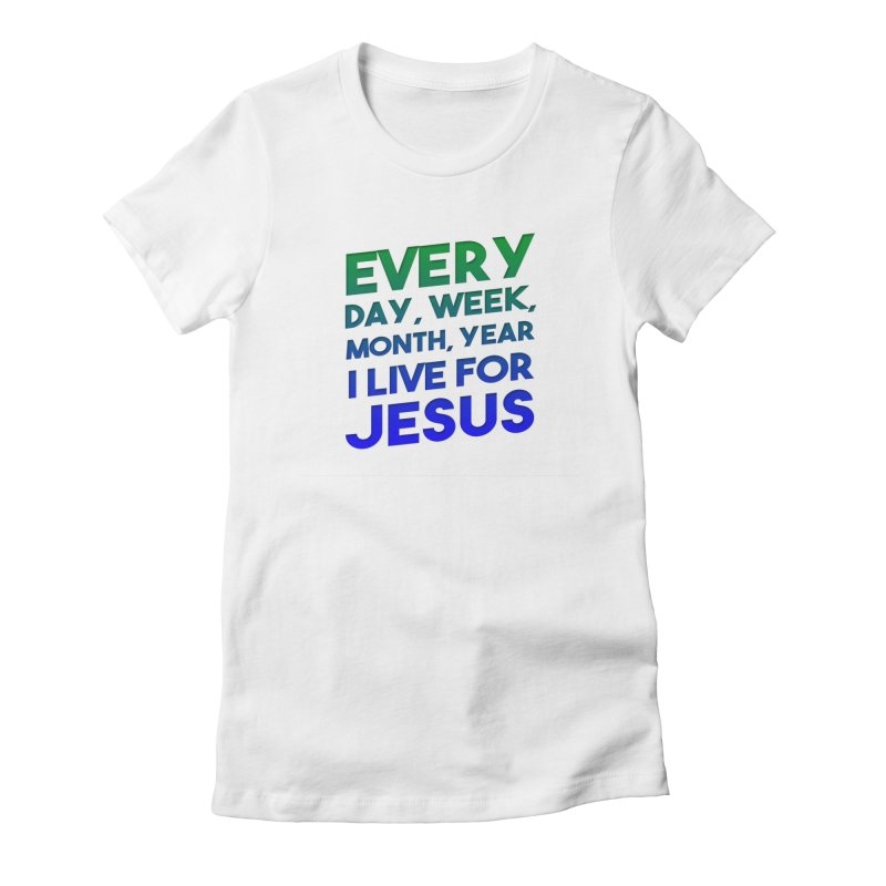 I Live For Jesus Women's Fitted T-Shirt by Light of the World Tees