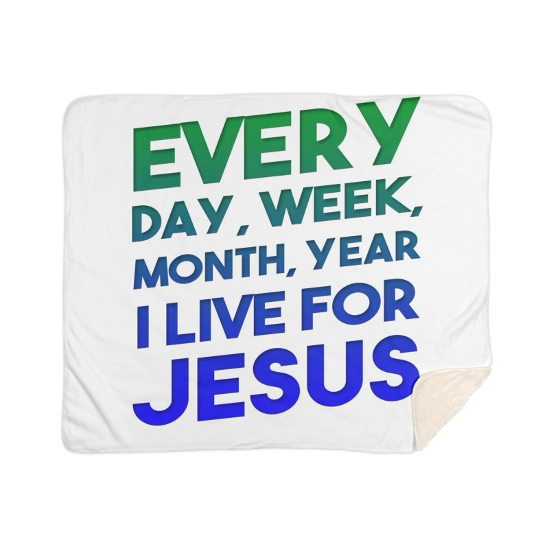 I Live For Jesus Home Sherpa Blanket Blanket by Light of the World Tees