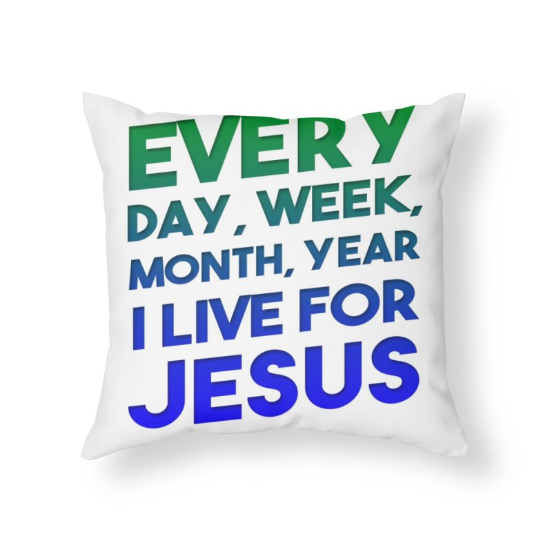 I Live For Jesus Home Throw Pillow by Light of the World Tees