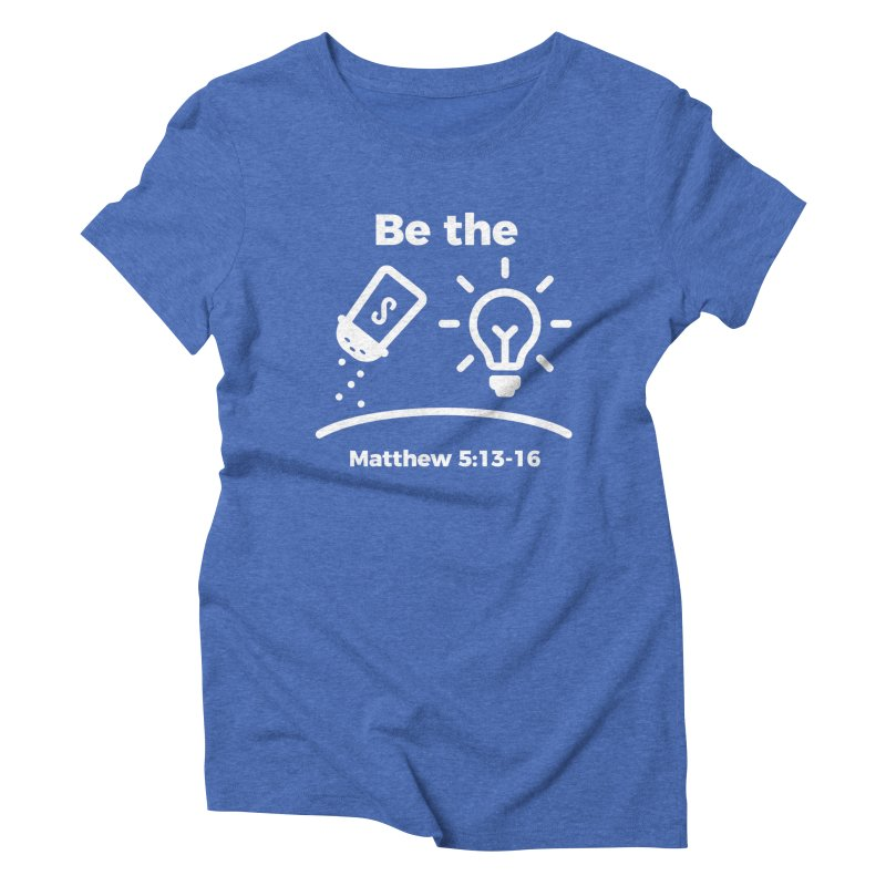 Be the Salt and Light - White Women's Triblend T-Shirt by Light of the World Tees
