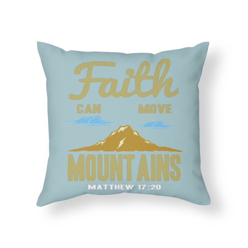 Faith Can Move Mountains Home Throw Pillow by Light of the World Tees