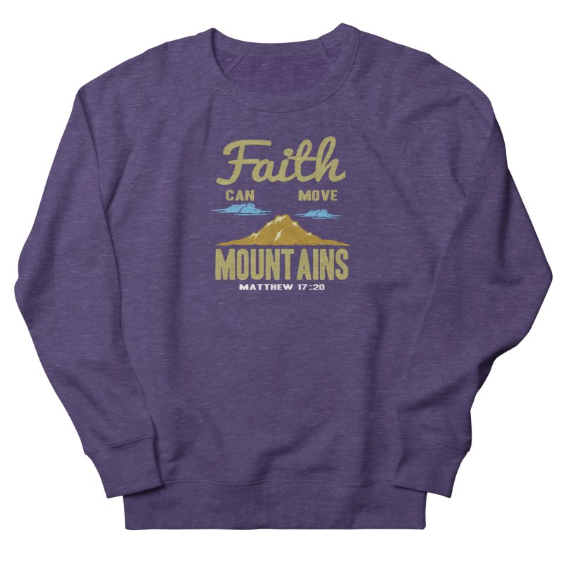 Faith Can Move Mountains Women's French Terry Sweatshirt by Light of the World Tees