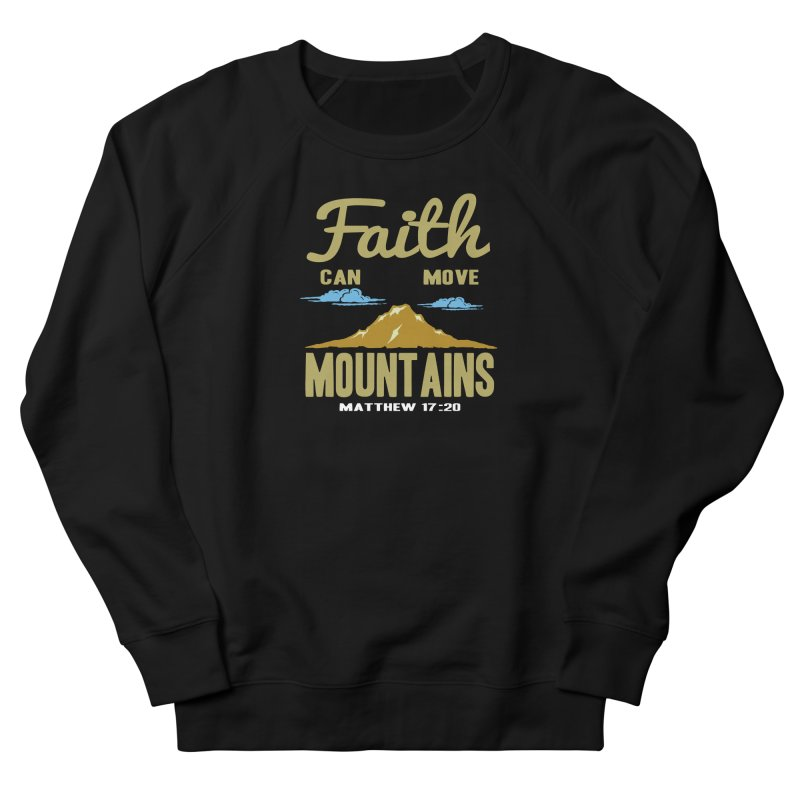 Faith Can Move Mountains Men's French Terry Sweatshirt by Light of the World Tees