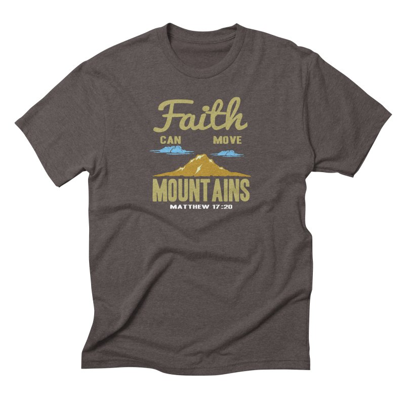 Faith Can Move Mountains Men's Triblend T-Shirt by Light of the World Tees