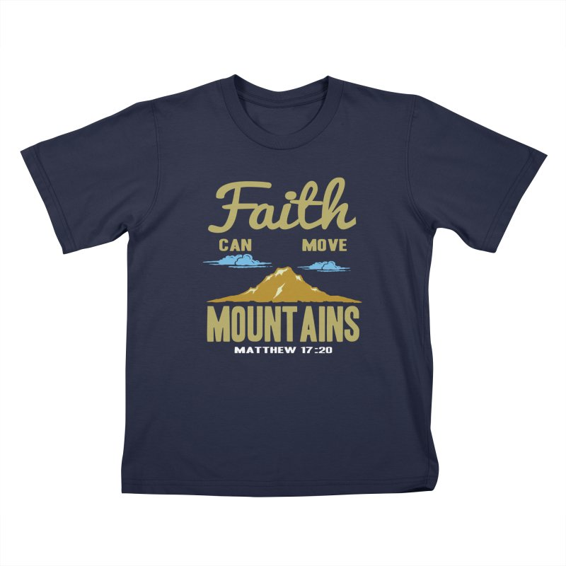 Faith Can Move Mountains Kids T-Shirt by Light of the World Tees