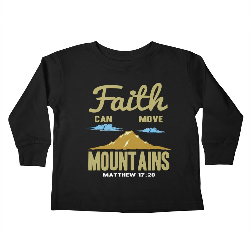 Faith Can Move Mountains Kids Toddler Longsleeve T-Shirt by Light of the World Tees