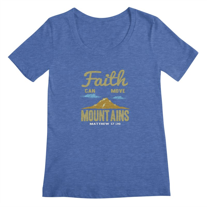 Faith Can Move Mountains Women's Regular Scoop Neck by Light of the World Tees