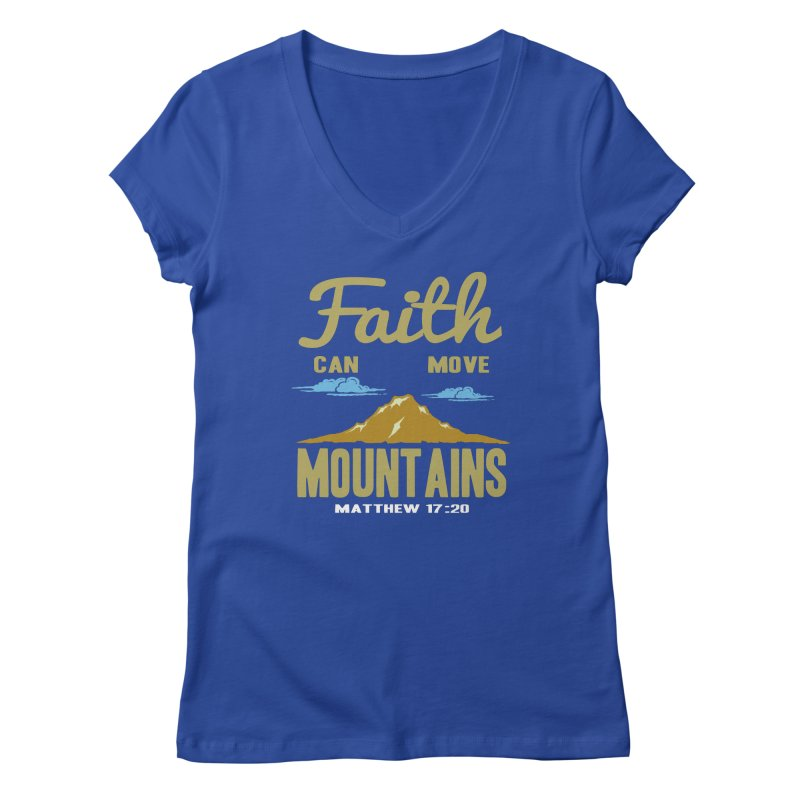 Faith Can Move Mountains Women's V-Neck by Light of the World Tees