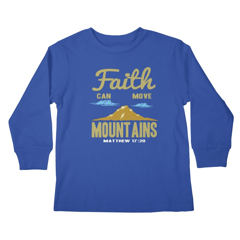 Faith Can Move Mountains Kids Longsleeve T-Shirt by Light of the World Tees