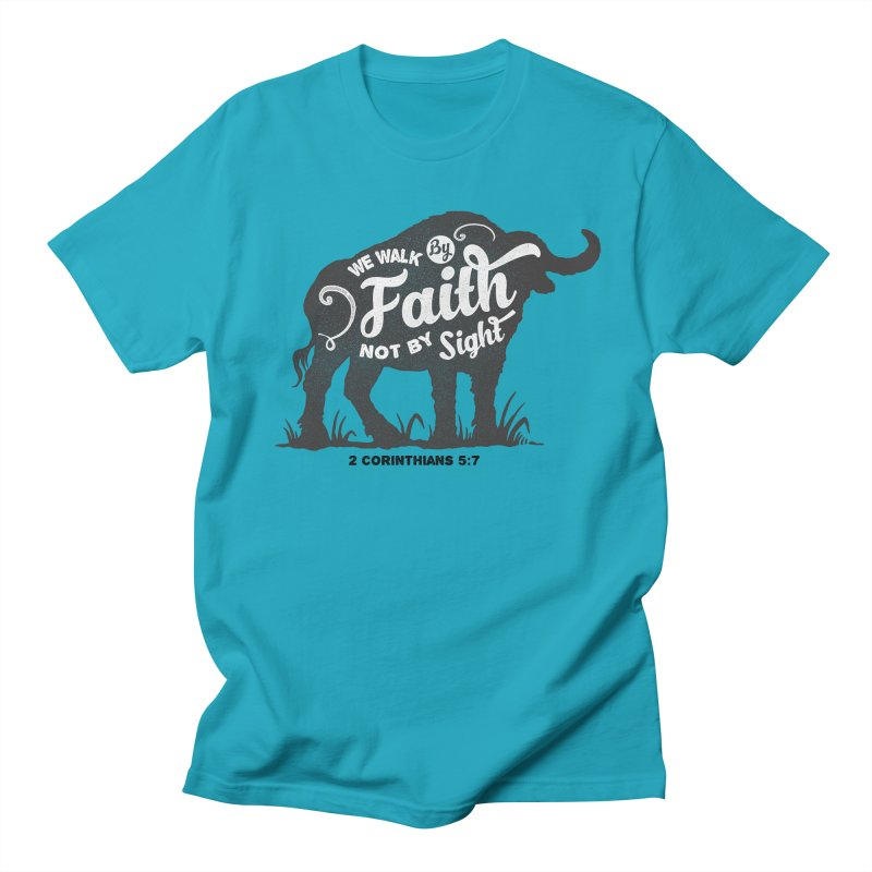 We Walk By Faith Not By Sight Women's Regular Unisex T-Shirt by Light of the World Tees