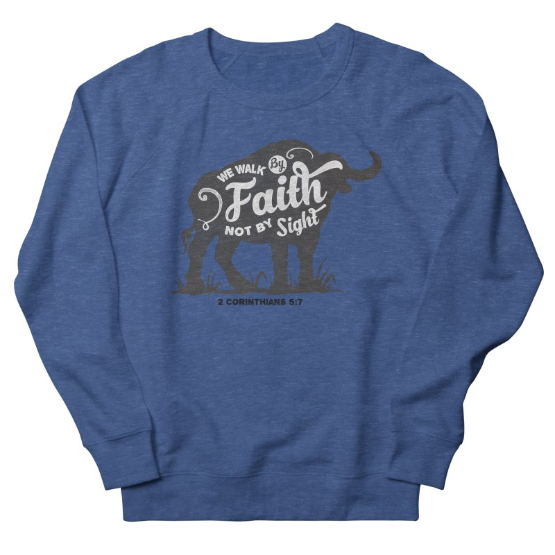 We Walk By Faith Not By Sight Women's French Terry Sweatshirt by Light of the World Tees