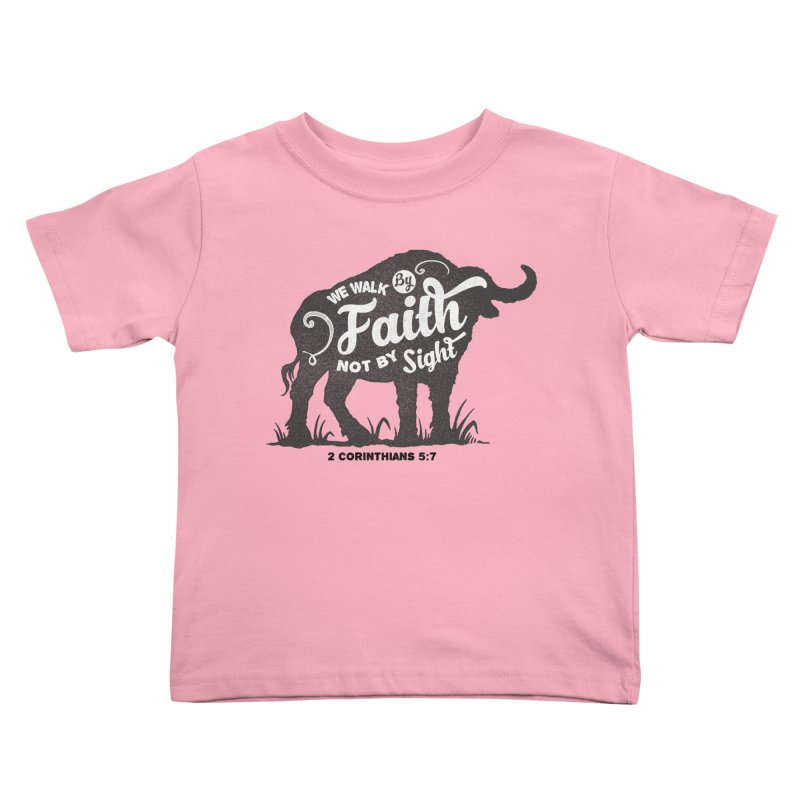We Walk By Faith Not By Sight Kids Toddler T-Shirt by Light of the World Tees