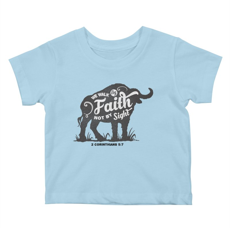 We Walk By Faith Not By Sight Kids Baby T-Shirt by Light of the World Tees