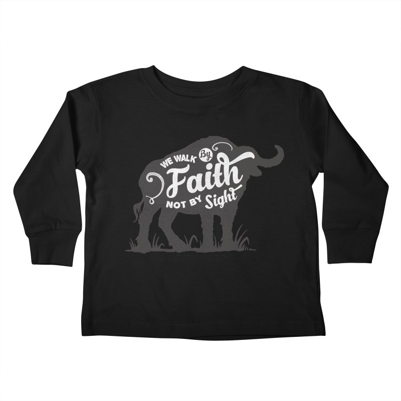 We Walk By Faith Not By Sight Kids Toddler Longsleeve T-Shirt by Light of the World Tees