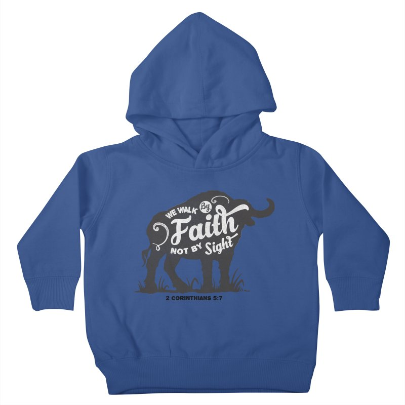 We Walk By Faith Not By Sight Kids Toddler Pullover Hoody by Light of the World Tees