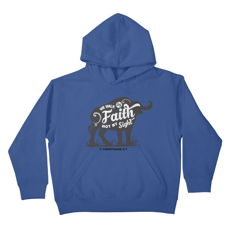 We Walk By Faith Not By Sight Kids Pullover Hoody by Light of the World Tees