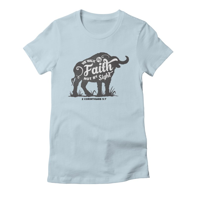 We Walk By Faith Not By Sight Women's T-Shirt by Light of the World Tees