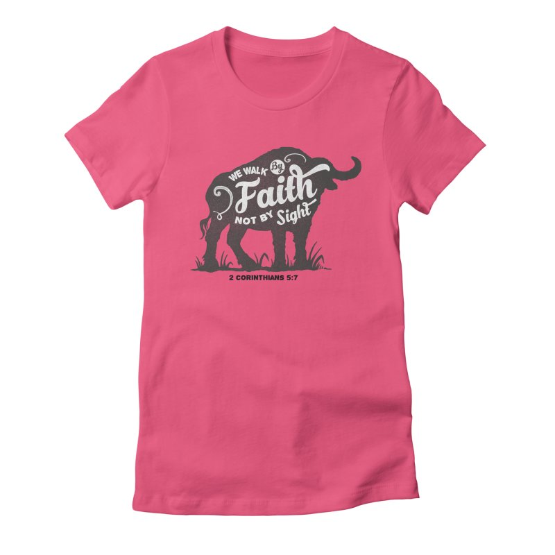 We Walk By Faith Not By Sight Women's Fitted T-Shirt by Light of the World Tees