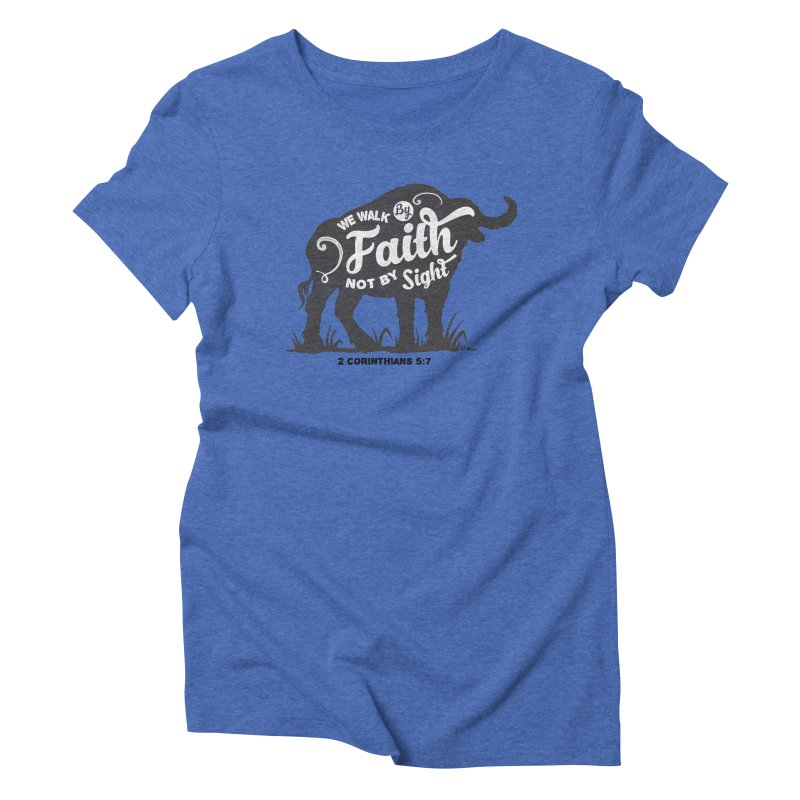 We Walk By Faith Not By Sight Women's Triblend T-Shirt by Light of the World Tees