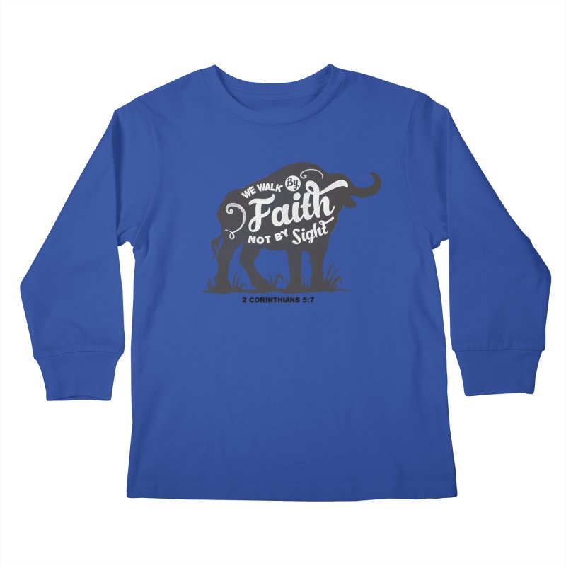 We Walk By Faith Not By Sight Kids Longsleeve T-Shirt by Light of the World Tees