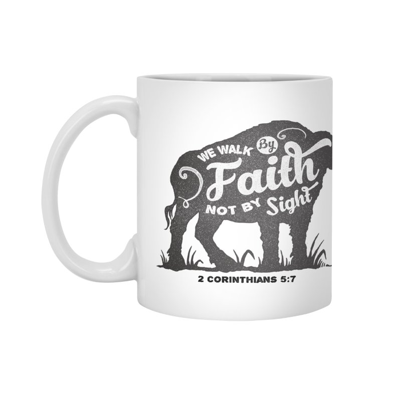 We Walk By Faith Not By Sight Accessories Mug by Light of the World Tees