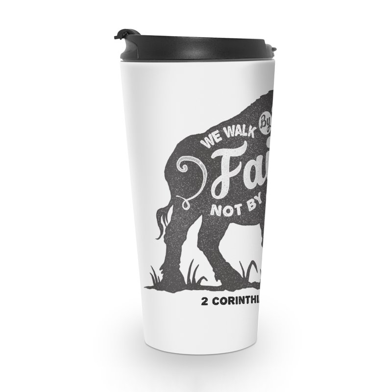 We Walk By Faith Not By Sight Accessories Travel Mug by Light of the World Tees